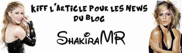 Information en vrac ( ShakiraMR de retour )