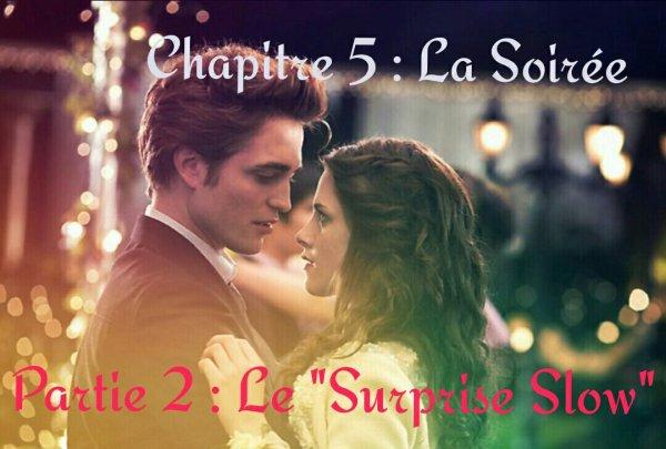 """Chapitre 5 : La soirée - Partie 2 : Le """"Surprise Slow"""""""