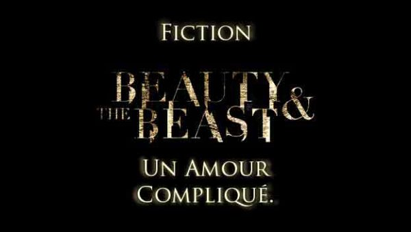Fiction Beauty And The Beast : Un Amour Compliqué. ~ ♥