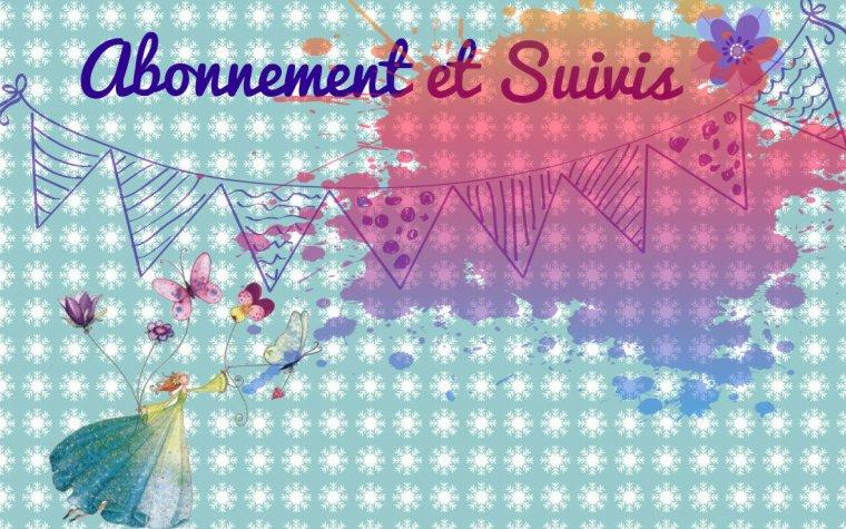 ABONNEMENT ET SUIVIS ♥