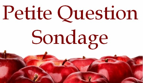 ~  Petite Question Sondage  ~