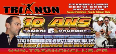 Samedi 6 Novembre s'est le 10ème Anniversaire du TRIANON Club de 23h30 à Dimanche MIDI !
