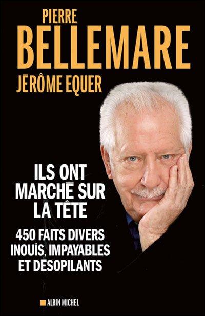 Ils ont marché sur la tête , 450 faits divers inouïs, impayables et désopilants / Pierre Bellemare