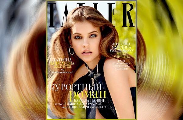 __  «TATLER RUSSIA | AUGUST»  ● _ Découvrez la couverture et le shoot de Barbara pour le mag«TATLER RUSSIA »  __       '' __