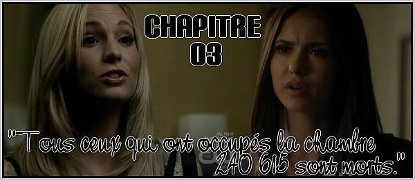 """CHAPITRE 03  """"Tous ceux qui ont occupés la chambre 240 615 sont morts."""""""