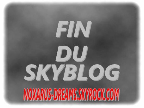 Fin du skyblog noxarus-dreams.skyrock.com/