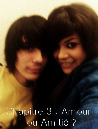Chapitre 3 : Amour ou Amitié ?