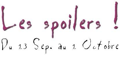 Les Spoilers [ Du 13 au 1er Octobre]