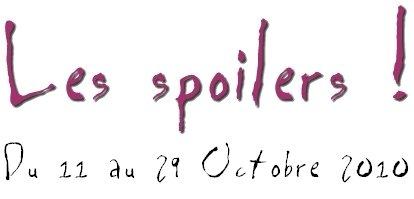Les Spoilers [ Du 11 au 29 Octobre]