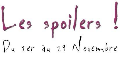 Les Spoilers [ Du 1er au 19 Novembre]