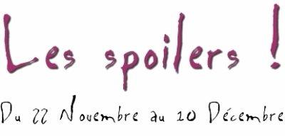 Les Spoilers [ Du 22 Novembre au 10 Décembre]