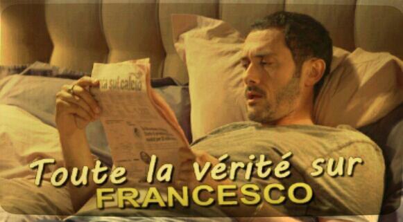 La vérité sur Francesco  éclate !