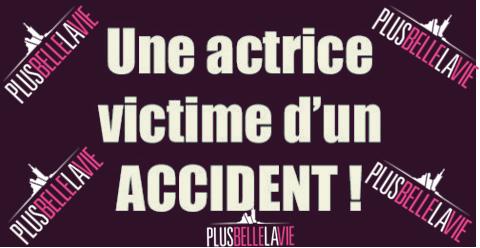 CHOC !! UNE ACTRICE DE PBLV VICTIME D'UN ACCIDENT DE LA ROUTE !!!!