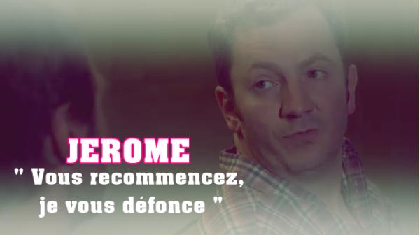 CHOC ! JEROME A FRANCK : '' VOUS RECOMMENCEZ, JE VOUS DÉFONCE '' !