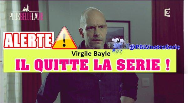 ALERTE ! VIRGILE BAYLE QUITTE LA SERIE !