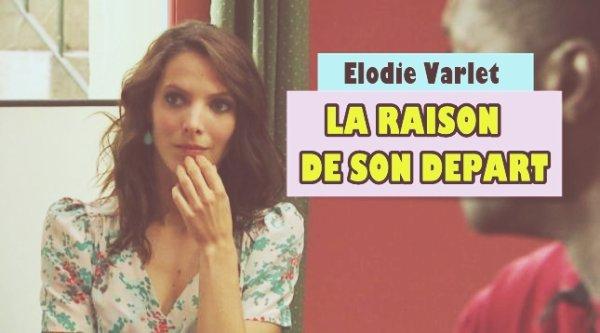 INFO ! LA VRAIE RAISON DU DEPART D'ELODIE VARLET - ESTELLE !
