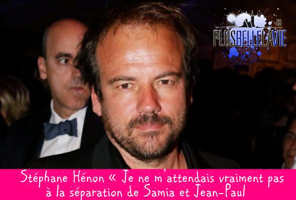 Stéphane Hénon « Je ne m'attendais vraiment pas à la séparation de Samia et Jean-Paul