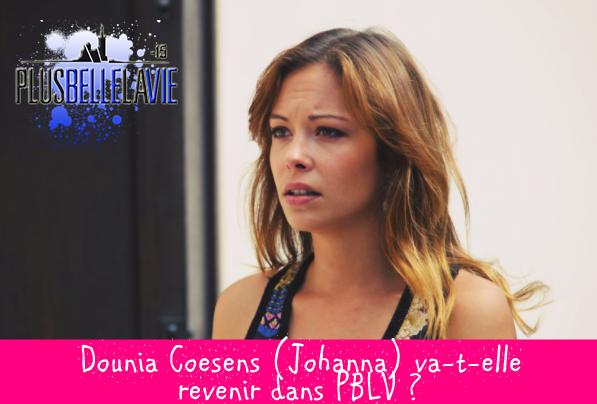 Dounia Coesens (Johanna) va-t-elle revenir dans PBLV ? Elle répond !