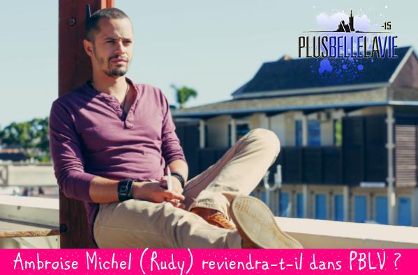 Ambroise Michel (Rudy) reviendra-t-il dans PBLV ? Il répond !