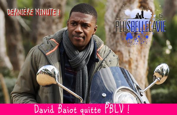 DERNIÈRE MINUTE ! David Baiot (Djawad) quitte PBLV !
