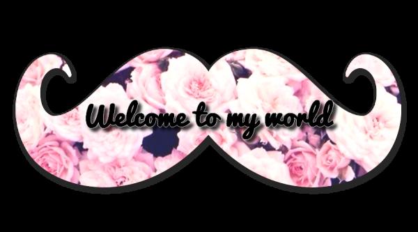 #WelcomeToMyWorld♥