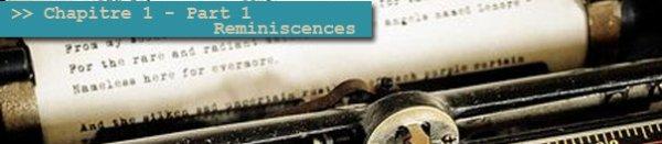 Chapitre 1 - Réminiscence, part 1