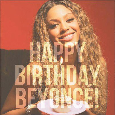 Happy B-Day Beyonce!!!!!!!