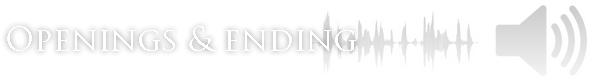 Openings & ending