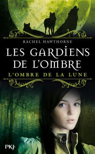 LES GARDIENS DE L'OMBRE TOME 3 : L'OMBRE DE LA LUNE DE RACHEL HAWTHORNE