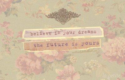 J'ai compris que même si mes rêves sont inaccesibles, il faut continuer à y croire car ne plus croire en rien, ça fait souffrir..