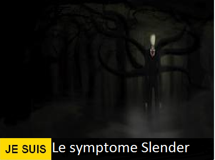 Je suis le symptome : Slender