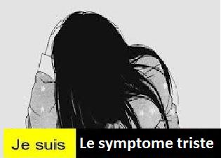 Je suis le symptome : Triste