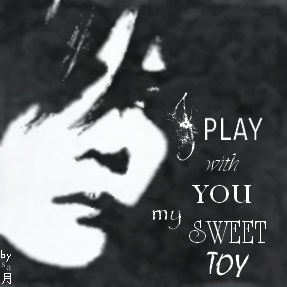# I play with you my sweet toy #