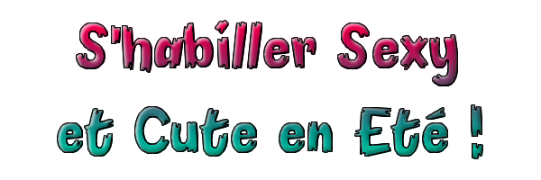 S'habiller Sexy and Cute en Eté !