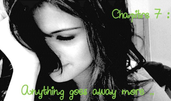 Chapitre 7 : Anything goes away more ..