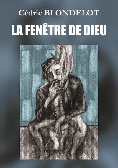 La fenêtre de Dieu de Cédric Blondelot