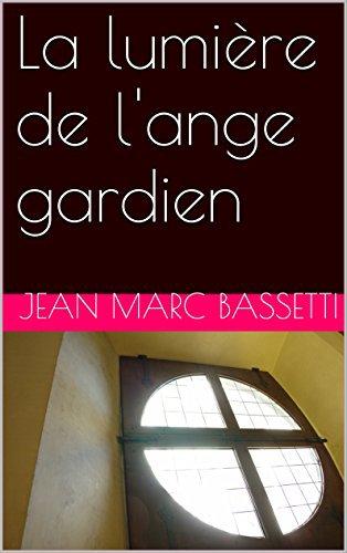 La lumiere de l'ange gardien de Jean Marc Bassetti (nouvelle)