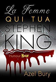 La femme qui tua Stephen King d'Azel Bury