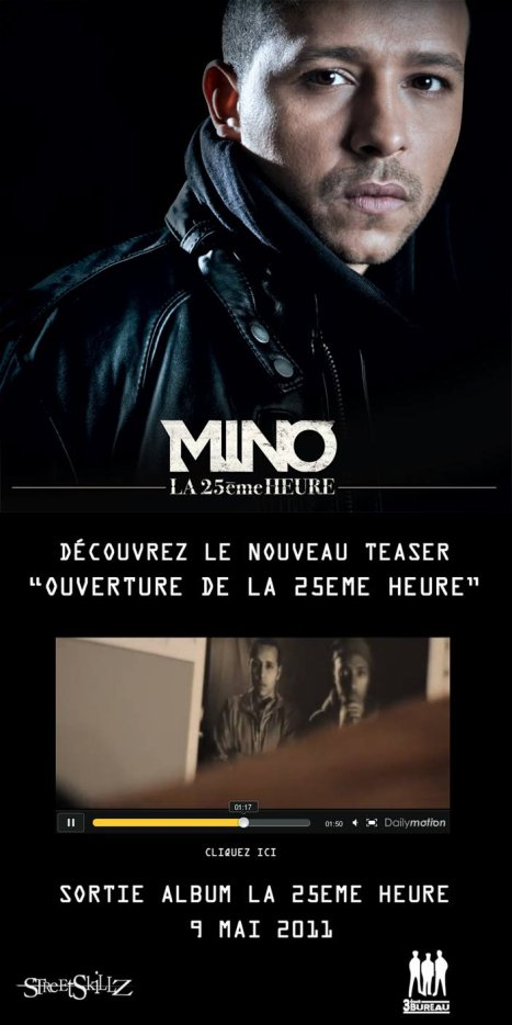 "VOICI LA TRACKLIST DU NOUVEL ALBUM DE MINO ""LA 25ème HEURE""  [align=center] MINO - LA 25ème HEURE[/align] [align=center][c=#000000].ıllılı.[/c] [a=http://www.facebook.com/mino.officiel?sk=wall][c=#9198bb]Facebook Fan Officiel[/c][/a] [c=#000000].ıllılı.[/c] [a=http://www.facebook.com/profile.php?id=100001602381677&sk=wall][c=#9198bb]Profil Facebook Officiel[/c][/a] [c=#000000].ıllılı.[/c][/align]"