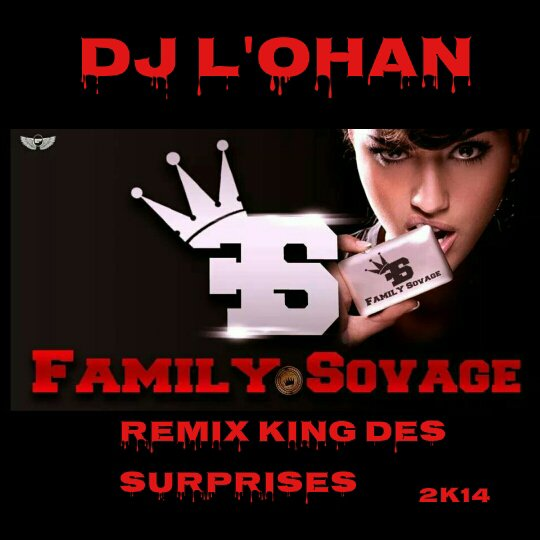 Dj L'ohan rmx King des surprises 2K14 Family Sovage (2014)