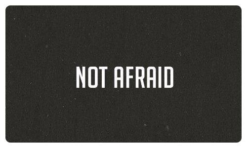 I'm Not Afraid. ·[!]·