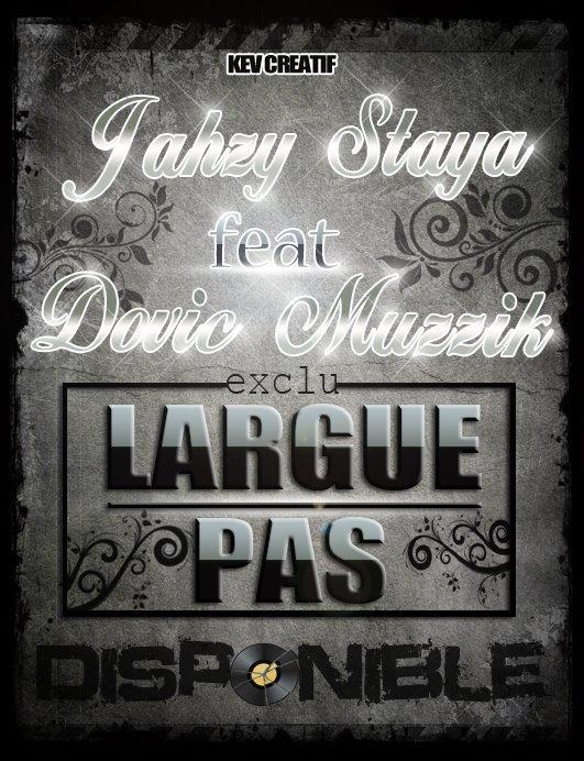 JAHZY FEAT DOVIC MUZZIK- LARGUE PAS 2011  (2011)