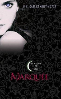 La Maison de la Nuit, Tome 1, Marquée - P.C. & Kristin Cast.