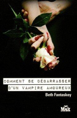Comment se débarrasser d'un vampire amoureux, Beth Fantaskey