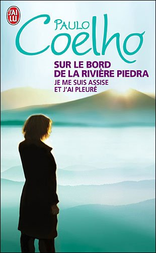 Sur le bord de la rivière Piedra, je me suis assise et j'ai pleuré. - Paulo Coelho