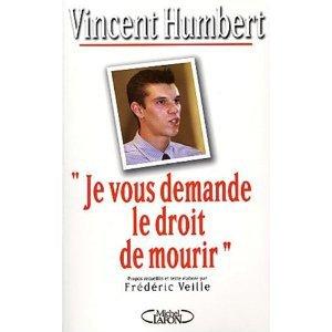 Je vous demande le droit de mourir - Vincent Humbert