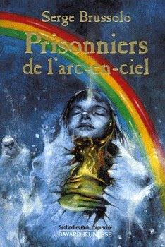 prisonniers de l'arc en ciel de Serge Brussolo