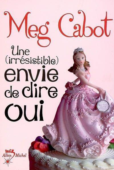 Une (irrésistible) envie de dire oui de Meg cabot