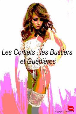 """"""" Le corset, source de féminité, de douceur, de sensualité et d'érotisme """""""
