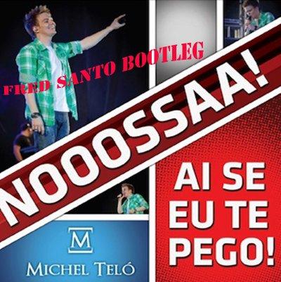 Fred Santo Bootleg Pack / Michel Telo - Ai Se Eu Te Pego (Fred Santo Bootleg) (2012)